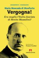 Vergogna! Era meglio l'Italia fascista di Benito Mussolini? - Moncada di Monforte Mario