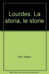 Copertina di 'Lourdes. La storia, le storie'