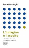 L' indagine e l'ascolto - Luca Mazzinghi