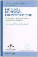 Psicologia del turismo: prospettive future. Un percorso di ricerca-formazione nazionale interdisciplinare. Scritti in onore di Marcello Cesa-Bianchi