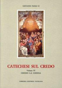 Copertina di 'Catechesi sul credo [vol_4] / Credo la Chiesa'
