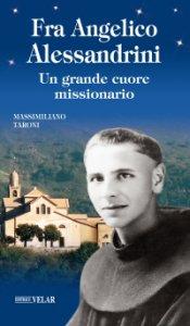 Copertina di 'Fra Angelico Alessandrini. Un grande cuore missionario'