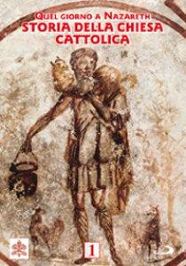 Copertina di 'Quel giorno a Nazareth. Storia della Chiesa Cattolica 1'