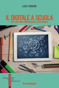 Copertina di 'Il digitale a scuola. Per una implementazione sostenibile'