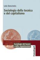 Sociologia della tecnica e del capitalismo - Demichelis Lelio