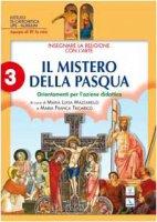 Insegnare la religione con l'arte. Vol. 3 : Il mistero della Pasqua. Orientamenti per l'azione didattica - Istituto di Catechetica dell'UPS