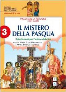 Copertina di 'Insegnare la religione con l'arte. Vol. 3 : Il mistero della Pasqua. Orientamenti per l'azione didattica'