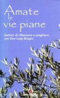 Amate le vie piane - Biraghi Luigi