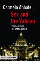 Sex and the Vatican. Viaggio segreto nel regno dei casti - Carmelo Abbate