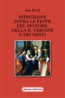 Istruzione sopra le feste del Signore, della B - San Pio X