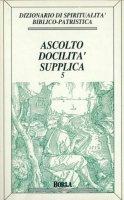 Dizionario di spiritualità biblico-patristica [vol_5] / Ascolto, docilità, supplica