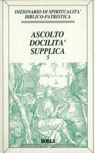 Copertina di 'Dizionario di spiritualità biblico-patristica [vol_5] / Ascolto, docilità, supplica'