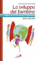 Lo sviluppo del bambino nella vita quotidiana da 6/12 anni - Francine Ferland