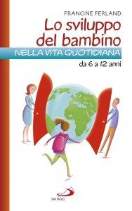 Copertina di 'Lo sviluppo del bambino nella vita quotidiana da 6/12 anni'