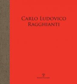Copertina di 'Carlo Ludovico Ragghianti. Storico dell'arte e intellettuale militante. Opere della sua raccolta. Catalogo della mostra (Pontassieve, 6 aprile-30 giugno 2019)'