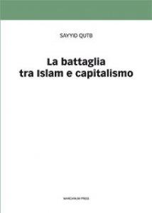 Copertina di 'La battaglia tra Islam e capitalismo'