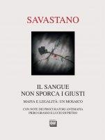 Sangue non sporca i giusti. Mafia e legalità: un mosaico. (Il) - Massimo Savastano