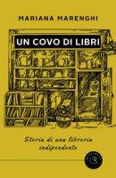 Un covo di libri. Storia di una libreria indipendente - Marenghi Mariana