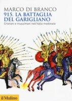915. La battaglia del Garigliano. Cristiani e musulmani nell'Italia medievale - Di Branco Marco