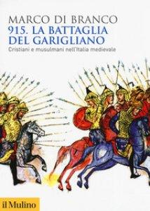 Copertina di '915. La battaglia del Garigliano. Cristiani e musulmani nell'Italia medievale'
