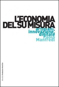 Copertina di 'L' economia del su misura. Artigiani, innovazione, digitale'