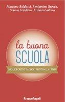 La Buona Scuola. Sguardi critici dal Documento alla Legge - Massimo Baldacci, Beniamino Brocca, Franco Frabboni, Arduino Salatin