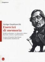 Esercizi di memoria. Scritti su Rossini. Un itinerario critico fra testo, musica e performance - Quattrocchi Arrigo
