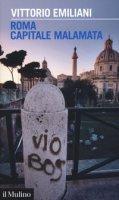Roma capitale malamata - Emiliani Vittorio