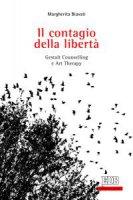 Il contagio della libertà - Margherita Biavati