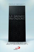 La grande invenzione - Paolo Benanti