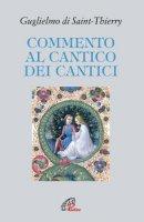 Commento al Cantico dei Cantici - Guglielmo di St. Thierry