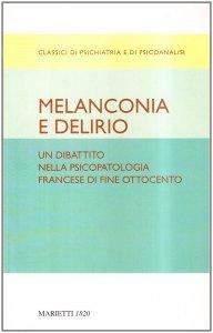 Copertina di 'Melanconia e delirio. Un dibattito nella psicopatologia francese di fine Ottocento'