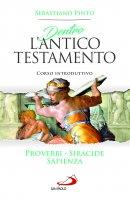 Dentro l'Antico Testamento. Proverbi Siracide Sapienza - Sebastiano Pinto