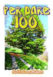 Copertina di 'Per dare 100'
