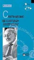 Cristianesimo ed esistenza. Il messaggio spirituale di Romano Guardini - Nardi Enzo