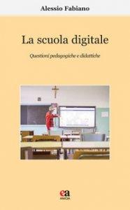 Copertina di 'La scuola digitale. Questioni pedagogiche e didattiche'