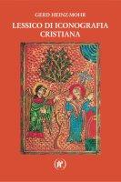 Lessico di iconografia cristiana - Mohr Gerd Heinz
