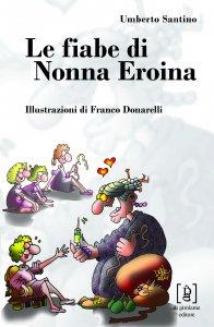 Copertina di 'Fiabe di Nonna Eroina. (Le)'