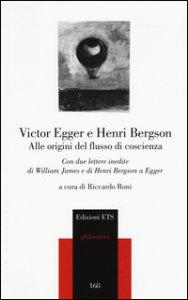 Copertina di 'Alle origini del flusso di coscienza. Con due lettere inedite di William James e di Henri Bergson a Egger'