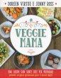 Veggie mama. Una guida con tante idee per preparare piatti vegan gustosi per i tuoi figli
