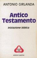 Antico Testamento. Iniziazione biblica - Girlanda Antonio