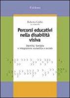 Percorsi educativi nella disabilità visiva. Identità, famiglia e integrazione scolastica e sociale