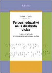 Copertina di 'Percorsi educativi nella disabilità visiva. Identità, famiglia e integrazione scolastica e sociale'