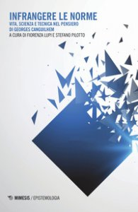 Copertina di 'Infrangere le norme. Vita, scienza e tecnica nel pensiero di Georges Canguilhem'