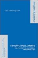 Filosofia della mente. Una prospettiva ontologica e antropologica - Juan J. Sanguineti