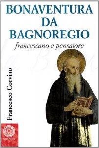 Copertina di 'Bonaventura da Bagnoregio francescano e pensatore'