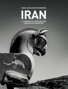 Copertina di 'Iran. Il labirinto dell'immaginazione. Ediz. italiana e inglese'