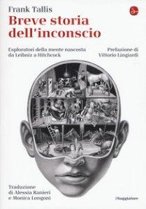 Copertina di 'Breve storia dell'inconscio. Esploratori della mente nascosta da Leibniz a Hitchcock'