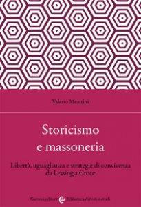 Copertina di 'Storicismo e massoneria. Libertà, uguaglianza e strategie di convivenza da Lessing a Croce'