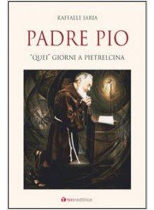 """Copertina di 'Padre Pio. """"Quei"""" giorni a Pietrelcina'"""